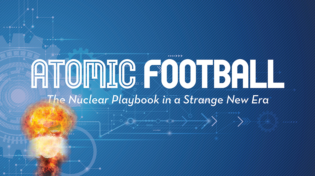 Atomic Football: The Nuclear Playbook in a Strange New Era (highlights)